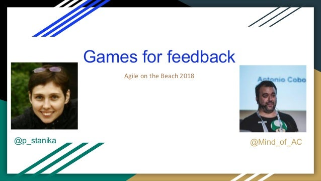 Games for feedback Agile on the Beach 2018 @p_stanika @Mind_of_AC