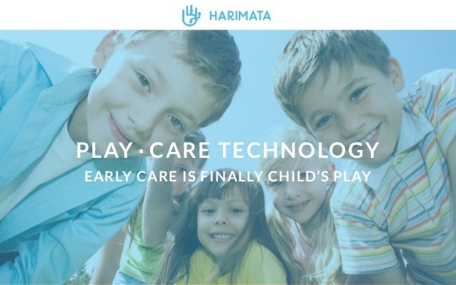PLAY·CARE TECHNOLOGY  EARLY CARE IS FINALLY CHILD'S PLAY