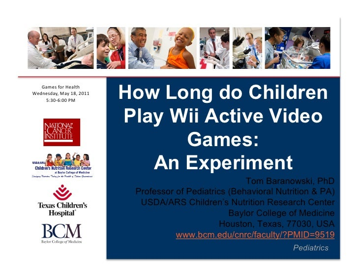 How Long do Children   Games	  for	  Health	  Wednesday,	  May	  18,	  2011	      5:30-­‐6:00	  PM	                       ...