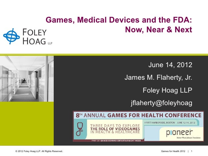 Games, Medical Devices and the FDA:                                              Now, Near & Next                         ...
