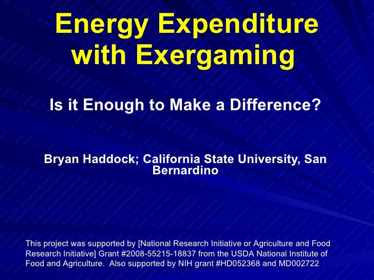 Energy Expenditure with Exergaming   Is it Enough to Make a Difference? Bryan Haddock; California State University, San Be...