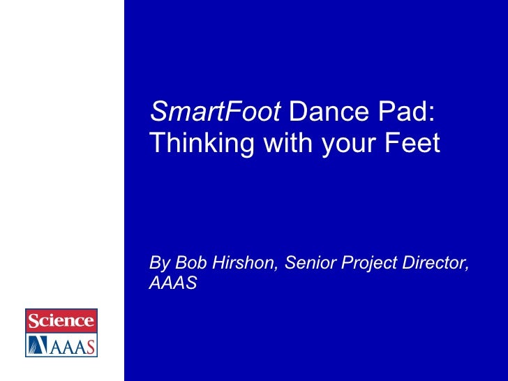 SmartFoot  Dance Pad: Thinking with your Feet By Bob Hirshon, Senior Project Director, AAAS