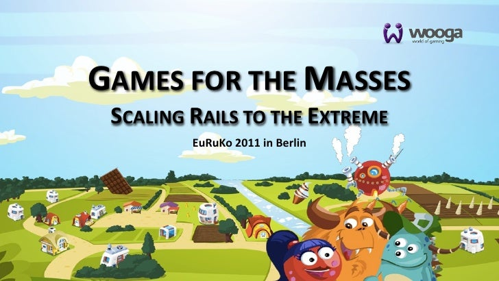 GAMES FOR THE MASSES SCALING RAILS TO THE EXTREME          EuRuKo 2011 in Berlin