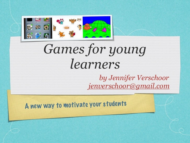 Games for young          learners                             by Jennifer Verschoor                          jenverschoor@...