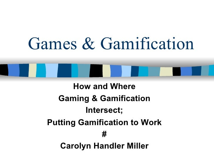 Games & Gamification         How and Where    Gaming & Gamification           Intersect;  Putting Gamification to Work    ...