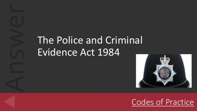 essay police criminal evidence act 1984 11032013  criminal evidence act 1984 (pace act) throughout this essay i will be  police and criminal evidence act 1984  the role of a police custody.
