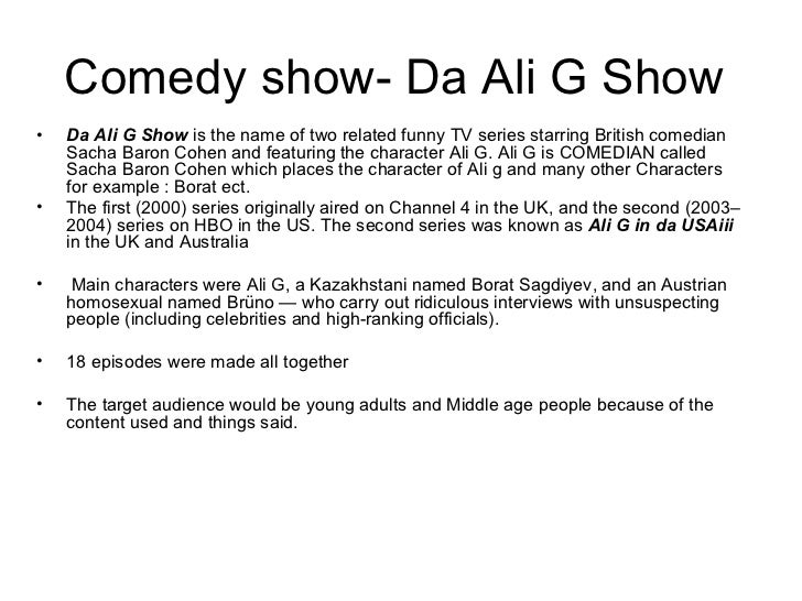Comedy show- Da Ali G Show•   Da Ali G Show is the name of two related funny TV series starring British comedian    Sacha ...