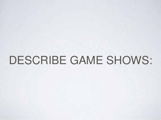 DESCRIBE GAME SHOWS: