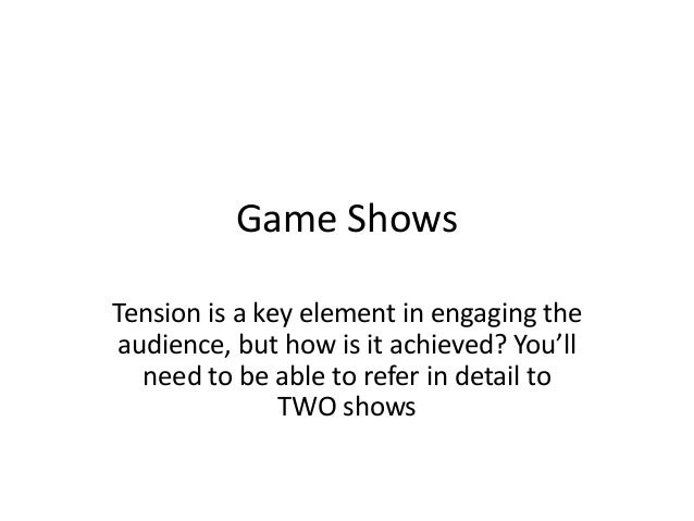 Game Shows Tension is a key element in engaging the audience, but how is it achieved? You'll need to be able to refer in d...