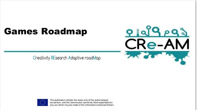 Games Roadmap This publication reflects the views only of the author/project consortium, and the Commission cannot be held...