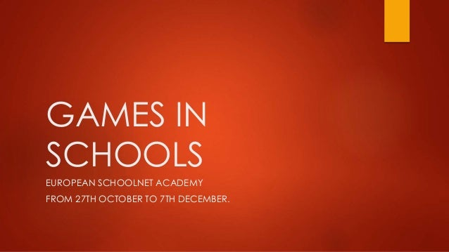 GAMES IN SCHOOLS EUROPEAN SCHOOLNET ACADEMY FROM 27TH OCTOBER TO 7TH DECEMBER.