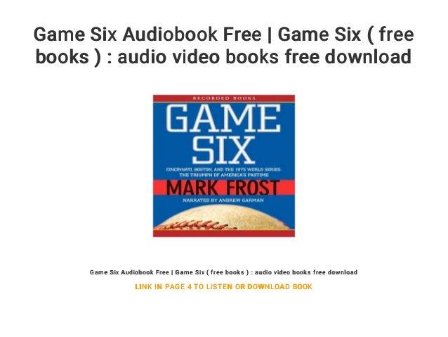 Game Six Audiobook Free Game Six Free Books Audio Video Books Free