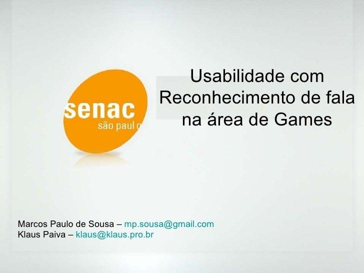 Usabilidade com Reconhecimento de fala na área de Games Marcos Paulo de Sousa –  [email_address] Klaus Paiva –  [email_add...