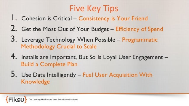 1. 2. 3.  Five  Key  Tips   Cohesion is Critical – Consistency is Your Friend  Get the Most Out of Your Budget –...