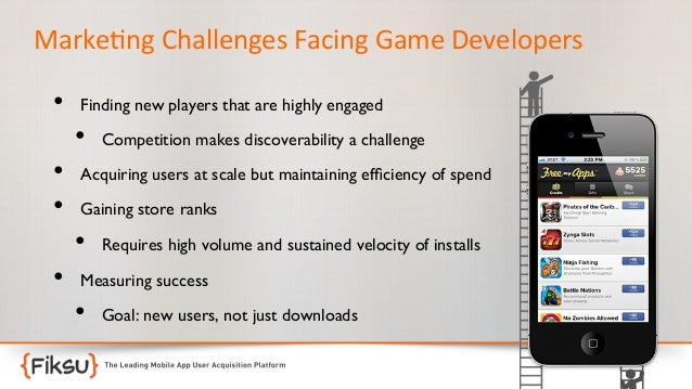 Marke:ng  Challenges  Facing  Game  Developers    •  Finding new players that are highly engaged   • • •  A...