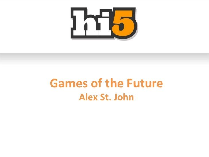 Games of the Future Alex St. John