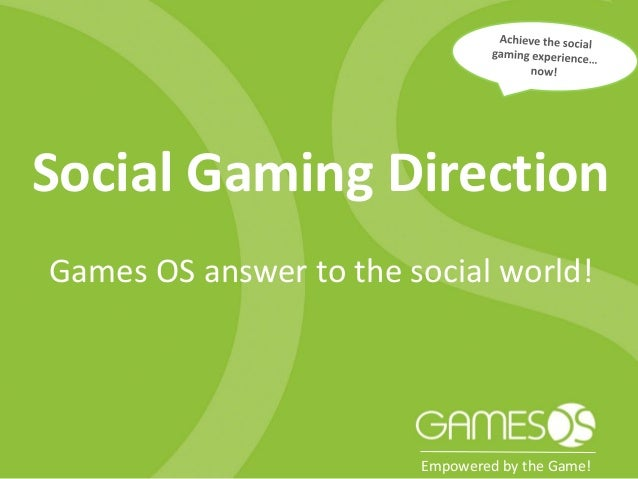 Social Gaming DirectionGames OS answer to the social world!                        Empowered by the Game!
