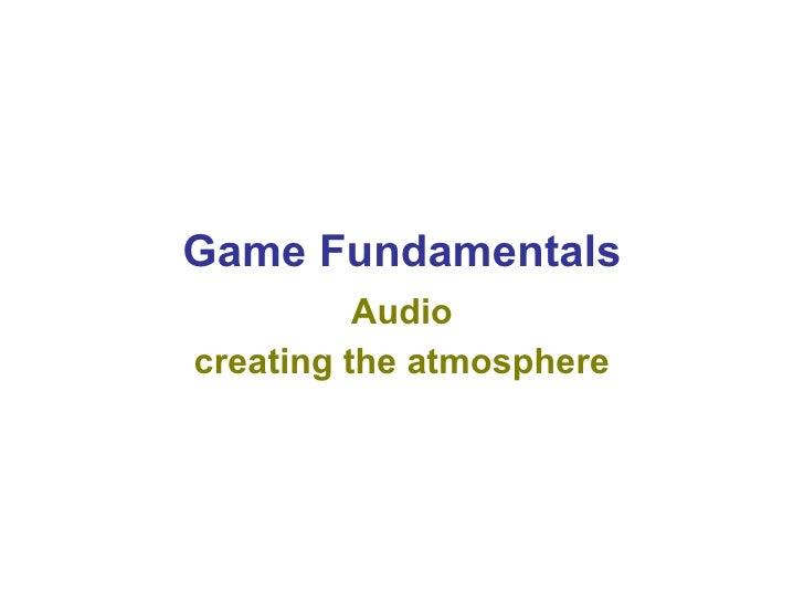 Game Fundamentals Audio creating the atmosphere