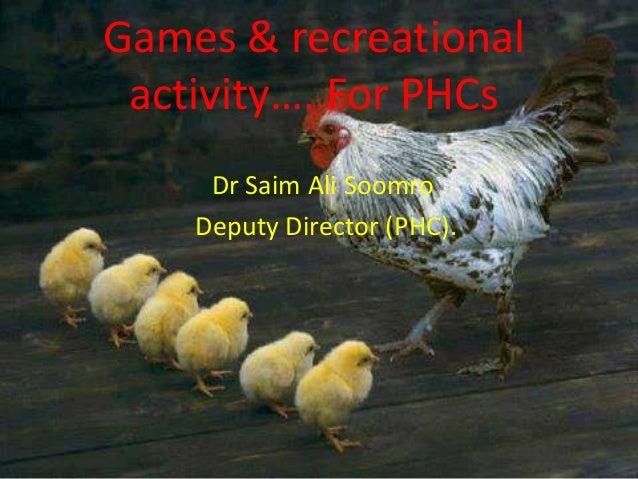 Games & recreational activity…. For PHCs     Dr Saim Ali Soomro.    Deputy Director (PHC).