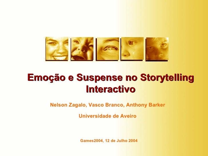 Nelson Zagalo, Vasco Branco, Anthony Barker Universidade de Aveiro Emoção e Suspense no Storytelling Interactivo Games2004...