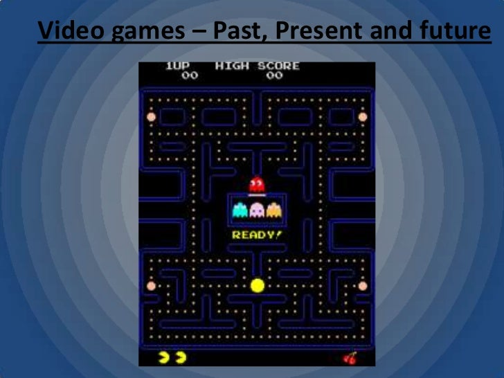 Video games – Past, Present and future<br />