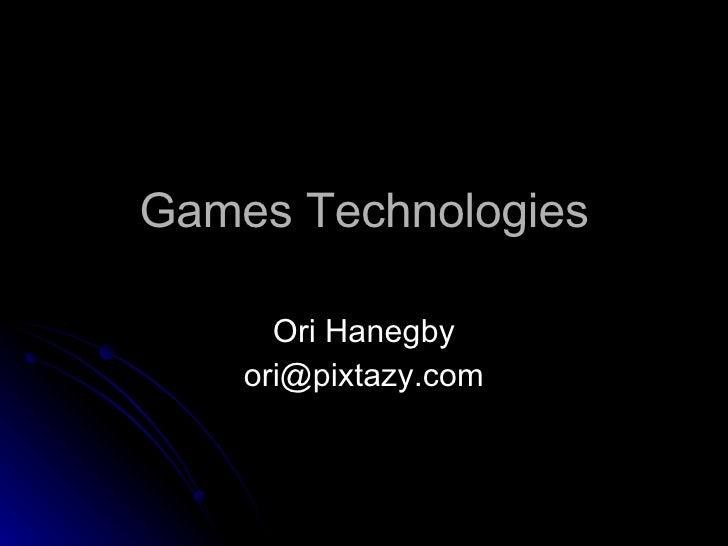 Games Technologies Ori Hanegby [email_address]