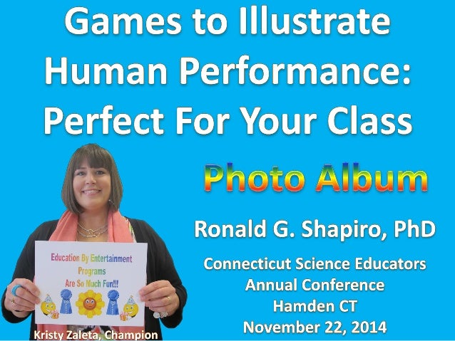 Education By Entertainment. Games To Il ustrate Human Performance: Perfect for Your Class!!! Photo Album from the Connecti...