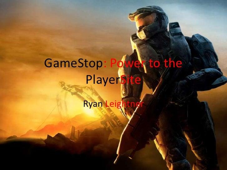 GameStop: Power to the     PlayerSite      Ryan Leightner