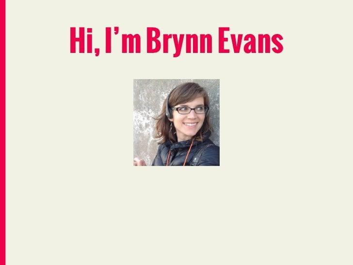 Hi, I'm Brynn Evans