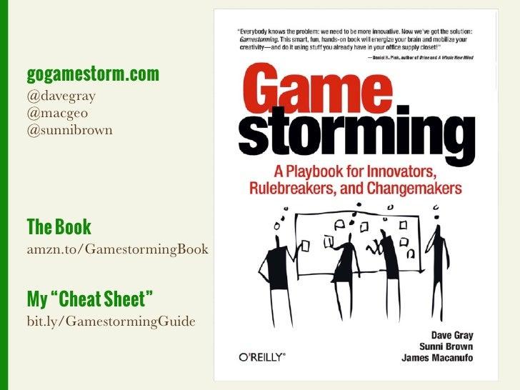 "gogamestorm.com@davegray@macgeo@sunnibrownThe Bookamzn.to/GamestormingBookMy ""Cheat Sheet""bit.ly/GamestormingGuide"