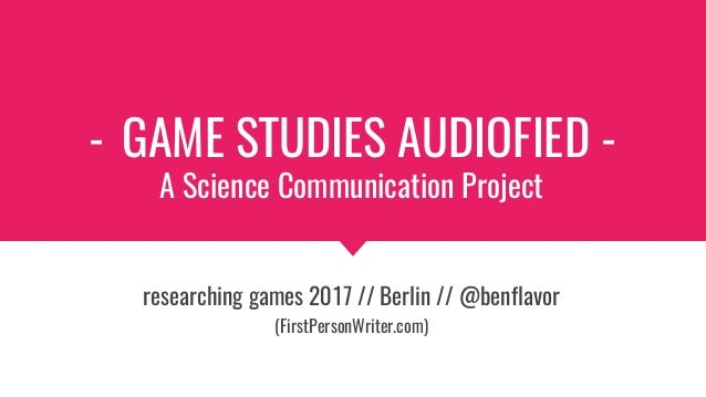 - GAME STUDIES AUDIOFIED - A Science Communication Project researching games 2017 // Berlin // @benflavor (FirstPersonWrit...