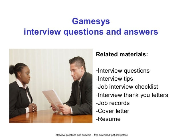 Interview questions and answers – free download/ pdf and ppt file Gamesys interview questions and answers Related material...