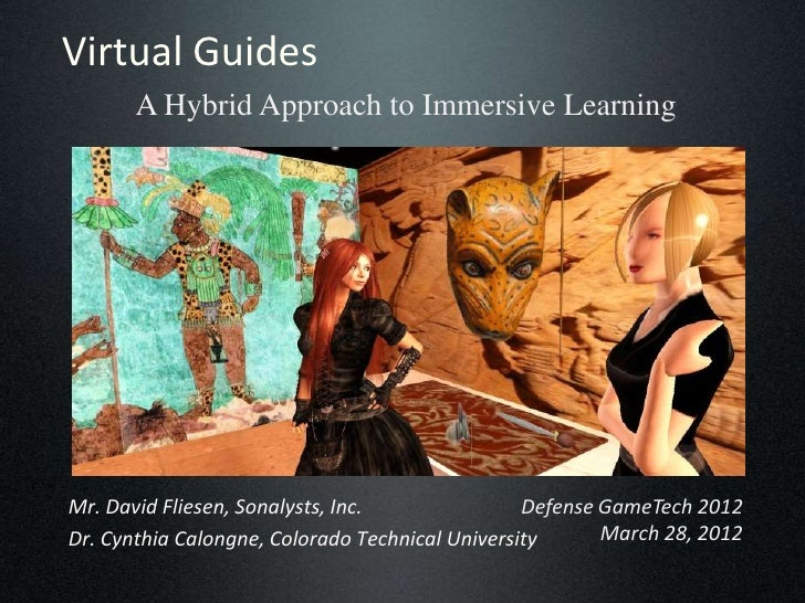 Virtual Guides       A Hybrid Approach to Immersive LearningMr. David Fliesen, Sonalysts, Inc.               Defense GameT...