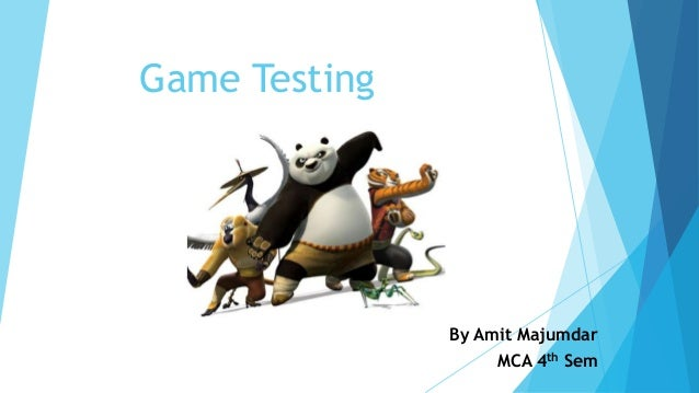 Game Testing               By Amit Majumdar                    MCA 4th Sem