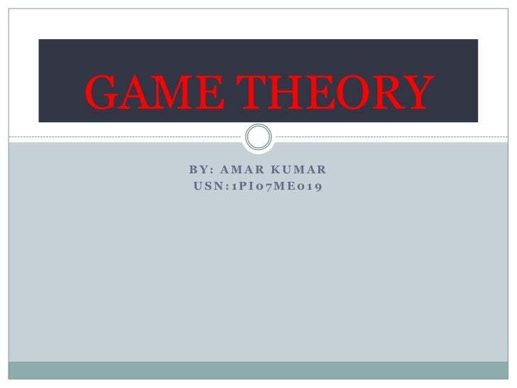 BY: AMAR KUMAR<br />USN:1PI07ME019<br />GAME THEORY <br />