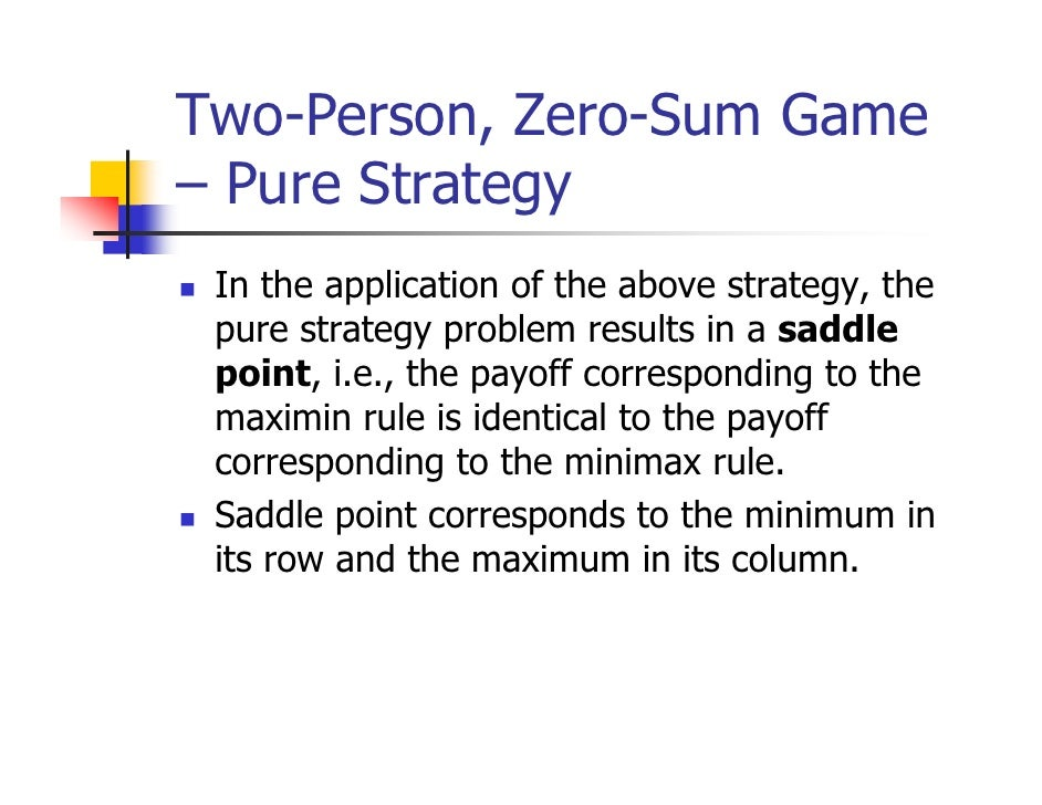 Two-Person, Zero-Sum Game– Pure Strategy In the application of the above strategy, the pure strategy problem results in a ...