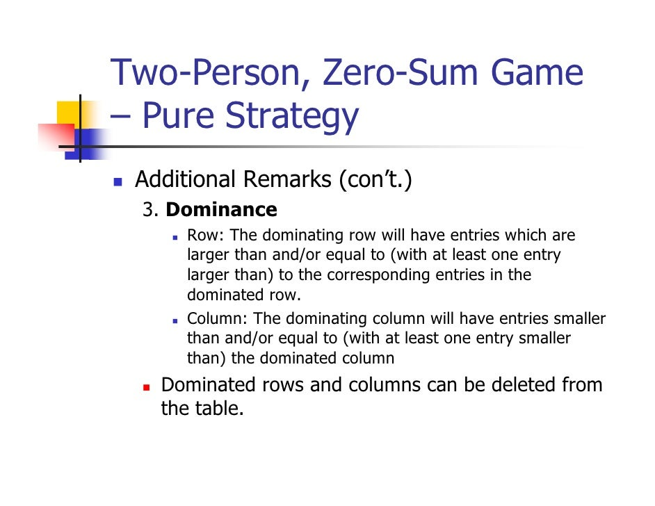 Two-Person, Zero-Sum Game– Pure Strategy Additional Remarks (con't.) 3. Dominance      Row: The dominating row will have e...