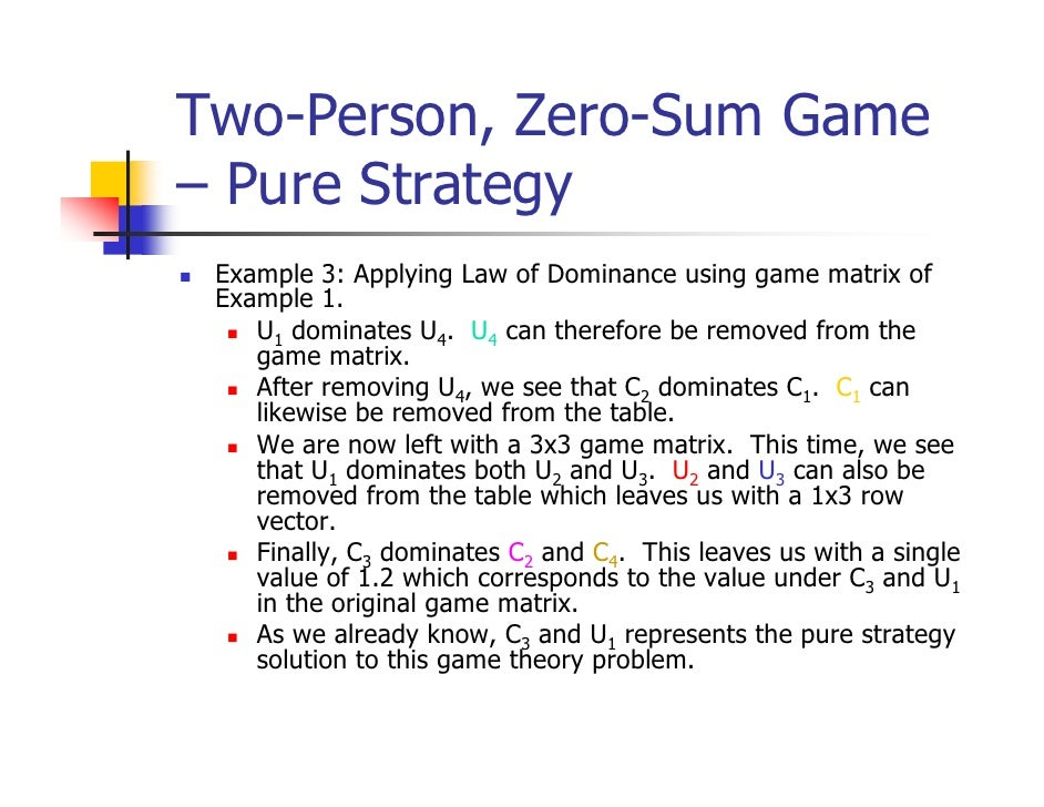 Two-Person, Zero-Sum Game– Pure Strategy Example 3: Applying Law of Dominance using game matrix of Example 1.    U1 domina...