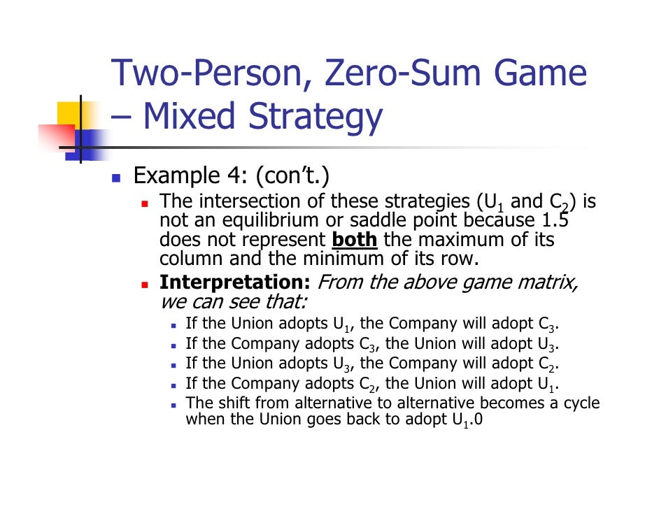 Two-Person, Zero-Sum Game– Mixed Strategy Example 4: (con't.)   The intersection of these strategies (U1 and C2) is   not ...