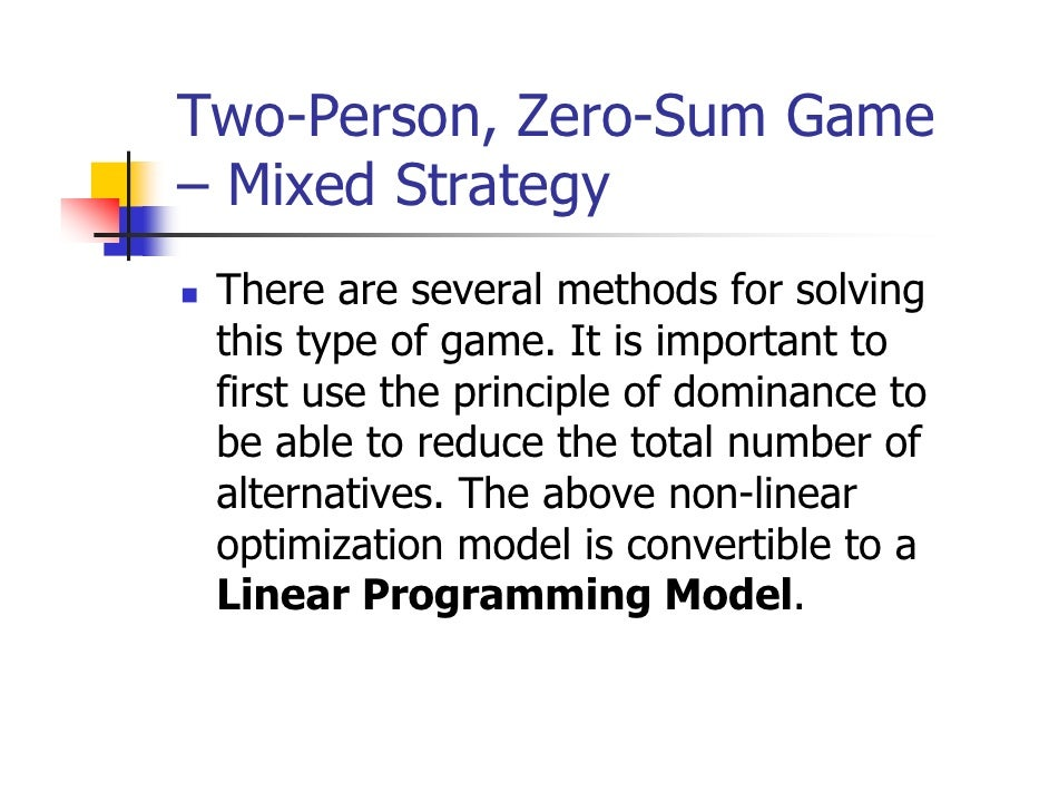 Two-Person, Zero-Sum Game– Mixed Strategy There are several methods for solving this type of game. It is important to firs...