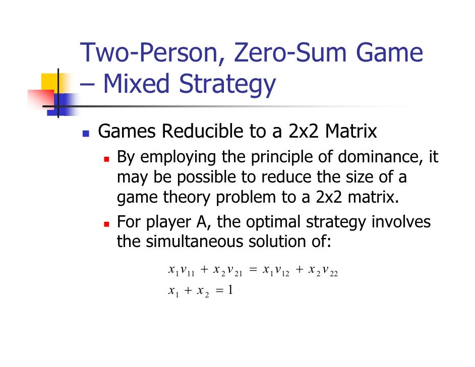 Two-Person, Zero-Sum Game– Mixed Strategy Games Reducible to a 2x2 Matrix   By employing the principle of dominance, it   ...