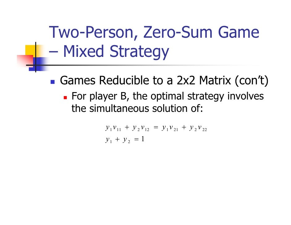 Two-Person, Zero-Sum Game– Mixed Strategy Games Reducible to a 2x2 Matrix (con't)   For player B, the optimal strategy inv...