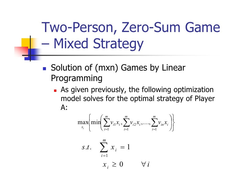 Two-Person, Zero-Sum Game– Mixed Strategy Solution of (mxn) Games by Linear Programming   As given previously, the followi...