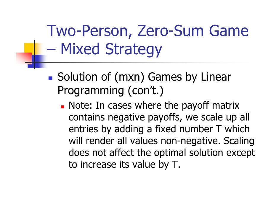 Two-Person, Zero-Sum Game– Mixed Strategy Solution of (mxn) Games by Linear Programming (con't.)   Note: In cases where th...