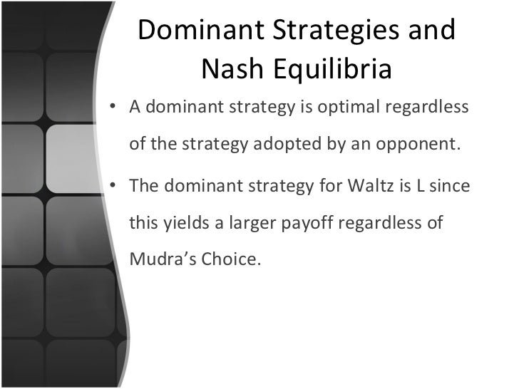 Dominant Strategies and Nash Equilibria <ul><li>A dominant strategy is optimal regardless of the strategy adopted by an op...