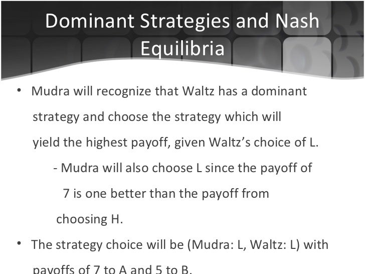 Dominant Strategies and Nash Equilibria <ul><li>Mudra will recognize that Waltz has a dominant  </li></ul><ul><li>strategy...