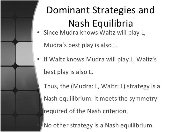 <ul><li>Since Mudra knows Waltz will play L, Mudra's best play is also L. </li></ul><ul><li>If Waltz knows Mudra will play...