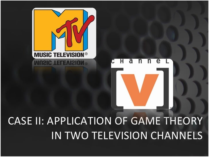 CASE II: APPLICATION OF GAME THEORY IN TWO TELEVISION CHANNELS