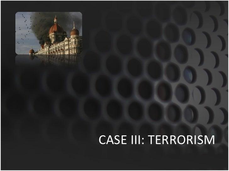 CASE III: TERRORISM
