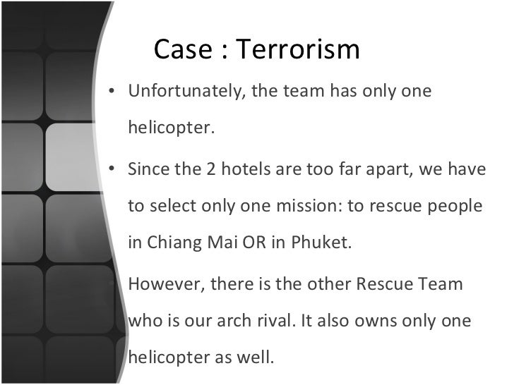 <ul><li>Unfortunately, the team has only one helicopter.  </li></ul><ul><li>Since the 2 hotels are too far apart, we have ...